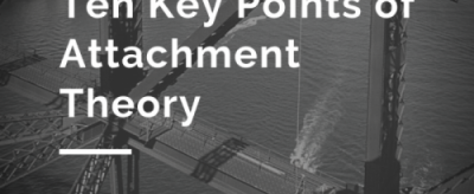 10 Key Points of Attachment Theory